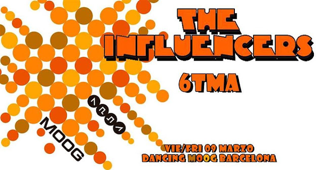 THE INFLUENCERS + 6TMA / Moog [09Mar2018]