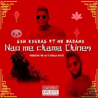 Sem Regras Feat. Mr. Badame - Não me Chama Chinês