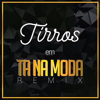 Tirros - Ta Na Moda Remix (HipHop) (2o17) | Download