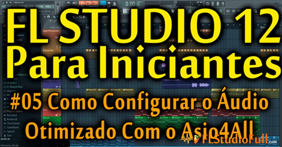 Como Configurar o Áudio Otimizado Com o Asio4All - FL Studio 12 (#05) [Tutorial Iniciante]