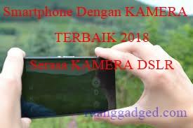 Smartphone Dengan Kamera Terbaik Edisi 2018