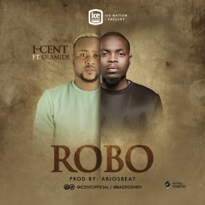 Music: I-Cent ft Olamide - Robo (Mp3 Download)