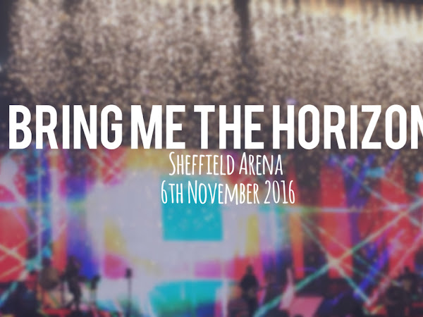LIVE REVIEW: BRING ME THE HORIZON @ SHEFFIELD ARENA // 6TH NOVEMBER 2016