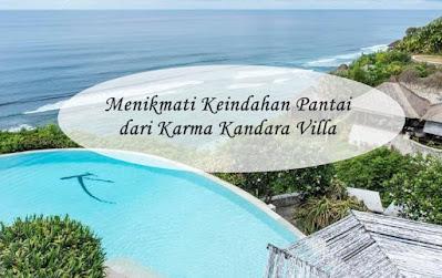 Menikmati Keindahan Pantai dari Karma Kandara Villa Badung, Bali