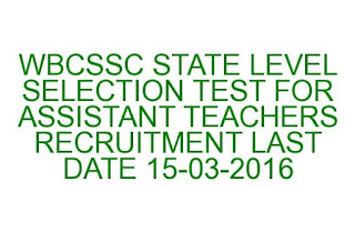 WBCSSC STATE LEVEL SELECTION TEST FOR ASSISTANT TEACHERS RECRUITMENT 2016