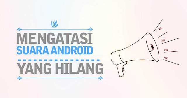 Cara Mengatasi Suara Android Yang Hilang (Tidak ada)