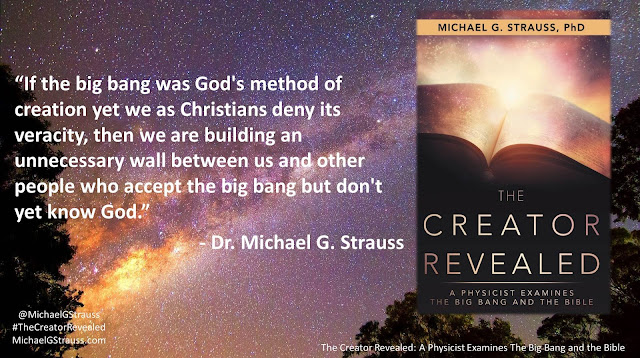 "Quote from ""The Creator Revealed: A Physicist Examines the Big Bang and the Bible"" by Michael G. Strauss- """"If the big bang was God's method of creation yet we as Christians deny its veracity, then we are building an unnecessary wall between us and other people who accept the big bang but don't yet know God."" #TheCreatorRevealed #Science #Astrophysics #Astronomy #Theology #Creation #Apologetics #Evangelism"