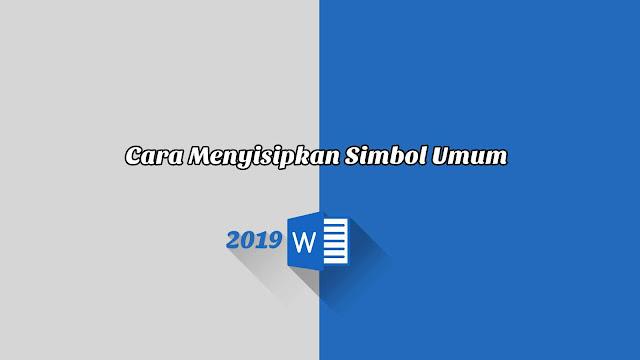 Cara Menyisipkan Simbol Umum - Word 2019