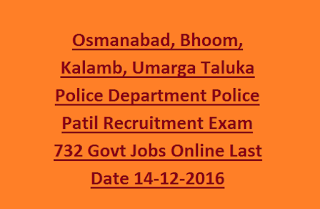 Osmanabad, Bhoom, Kalamb, Umarga Taluka Police Department Police Patil Recruitment Exam 732 Govt Jobs Online Last Date 14-12-2016