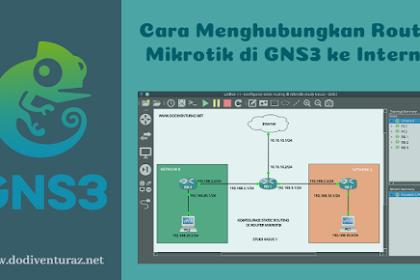 Tutorial Cara Menghubungkan Router Mikrotik di GNS3 ke Internet [Windows]