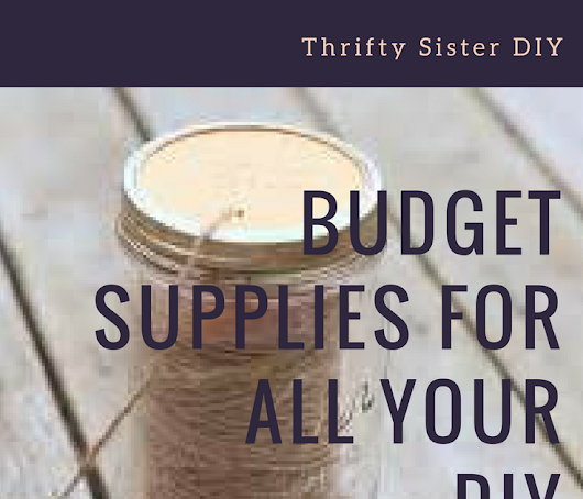 Budget Supplies For Your DIY Projects