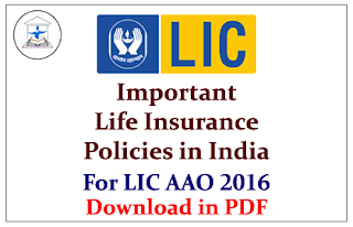 Important Life Insurance Policies in India- for LIC AAO 2016 Download in PDF