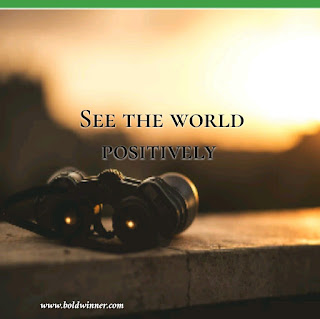 Choose To see the world positively