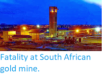 http://sciencythoughts.blogspot.co.uk/2013/11/fatality-at-south-african-gold-mine.html