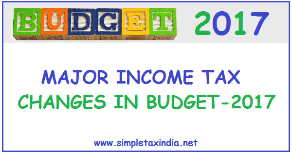 MAJOR CHANGES IN INCOME TAX BUDGET-2017 | SIMPLE TAX INDIA