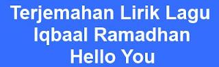 Terjemahan Lirik Lagu Iqbaal Ramadhan - Hello You