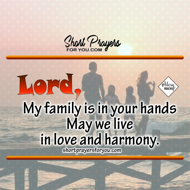 Short prayer for my family, christian prayer today for my dear family by Mery Bracho
