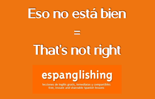 Eso no está bien = That's not right