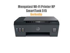 Cara Mengatasi Wi-Fi Printer HP Smart Tank 515 Supaya Tidak Kedip