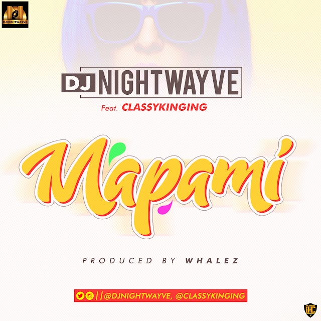 DJ Nightwayve Ft. Classykinging - Mapami (Prod. By Whalez)