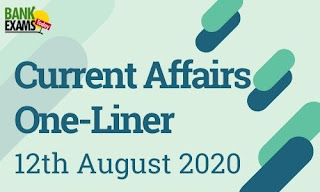 Current Affairs One-Liner: 12th August 2020