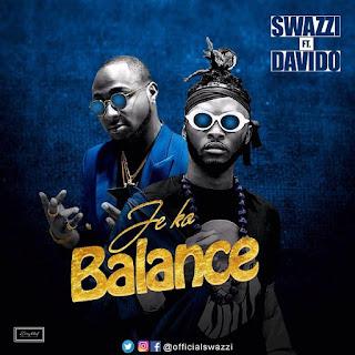 Swazzi Feat. Davido – Je Ko Balance