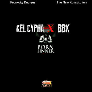 New Music: Kel Cypha X BBK - Born Sinner (Prod. Dj Cinch)