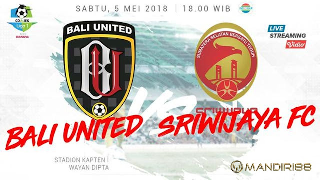 Prediksi Bali United Vs Sriwijaya FC, Sabtu 05 Mei 2018 Pukul 18.00 WIB @ Indosiar