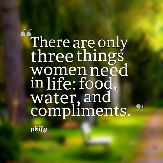 There Are Only Three Things Women Need in Life Life Quotes