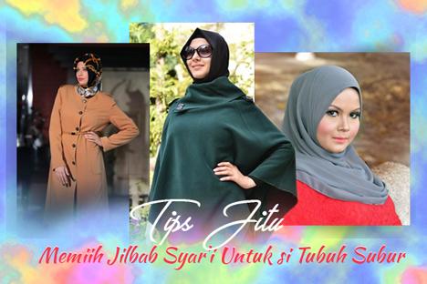Tips Jitu Memilih Jilbab Syar'i Untuk si Tubuh Subur