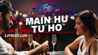 Main Hu Tu Ho Lyrics – Days of Tafree   Arijit Singh