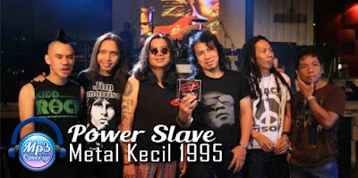 Download Mp3 Power Slave - Metal Kecil 1995 Full Album