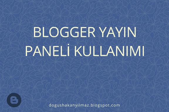blogger-yayın-alanı-kullanım-detayları