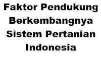 Faktor Pendukung Berkembangnya Sistem Pertanian Indonesia