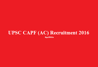 UPSC CAPF (AC) Recruitment 2016