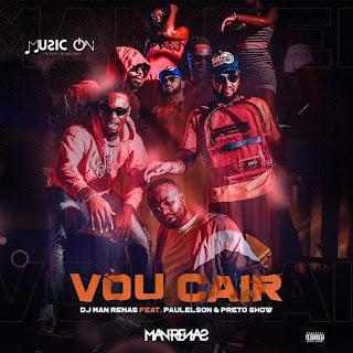 Dj Man Renas Feat. Paulelson & Preto Show - Vou Cair (Afro Banger)