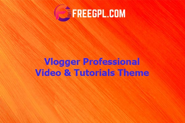 Vlogger: Professional Video & Tutorials WordPress Theme Nulled Download Free