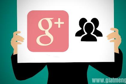 Google Plus Resmi Ditutup! ini alasannya