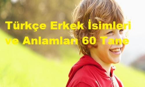 Türkçe Erkek İsimleri ve Anlamları 60 Tane