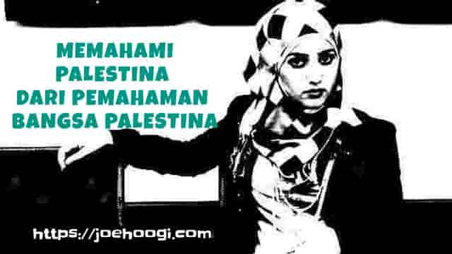 Memahami Palestina Dari Pemahaman Bangsa Palestina