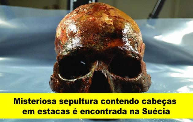 Misteriosa sepultura contendo cabeças em estacas é encontrada na Suécia