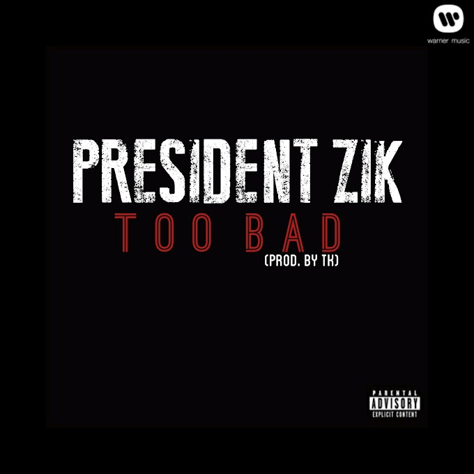 [MUSIC] President Zik - Too Bad (Prod. by TK) | @Zach_BHP