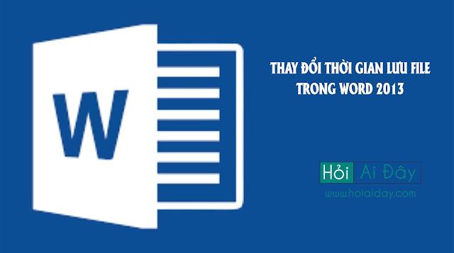 huong dan thay doi thoi gian tu dong luu trong word 2013
