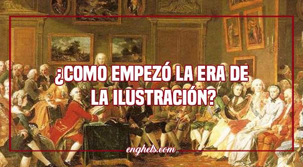 ¿Como empezó la era de la ilustración?
