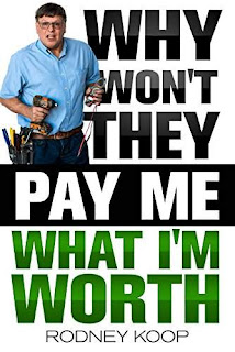 Why Won't They Pay Me What I'm Worth? by Rodney Koop