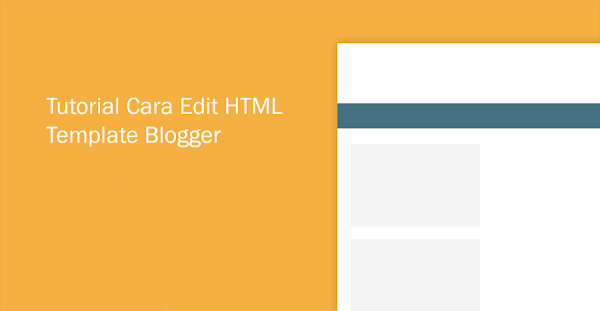 Tutorial Cara Edit HTML Template Blogger