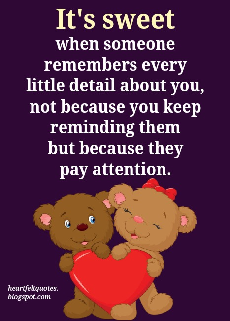 Its Sweet When Someone Remembers Every Little Detail About You
