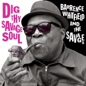 BARRENCE WHITFIELD & THE SAVAGES - Dig the savage soul