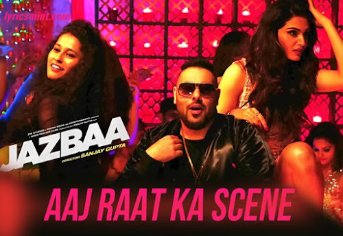 Aaj Raat Ka Scene - Jazbaa (2015)