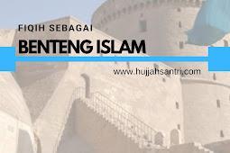 Fikih Sebagai Benteng Islam